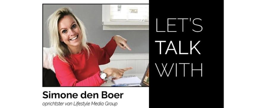 LET'S TALK WITH | de oprichtster van Lifestyle Media Group, Simone: 'MKB merken laten sprankelen in de media is mijn passie'